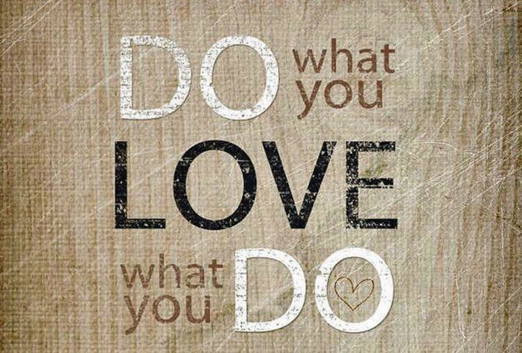 Do what you love, Love what you do !